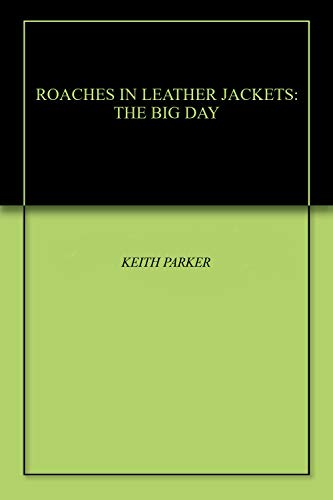 ROACHES IN LEATHER JACKETS: THE BIG DAY (English Edition)