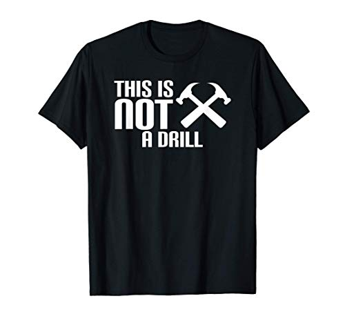 This Is Not A Drill - Hammer Tools Cheesy Funny Worker T-Shirt