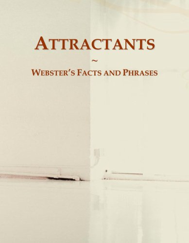 Attractants: Webster's Facts and Phrases