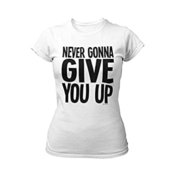 Ladies Never Gonna Give You Up T-shirt