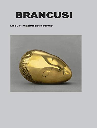 Brancusi: La Sublimation de la Forme - Europalia Romania (BEAUX ARTS)