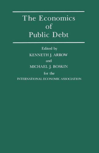 The Economics of Public Debt: Proceedings of a Conference held by the International Economic Association at Stanford, California (International Economic Association Series)