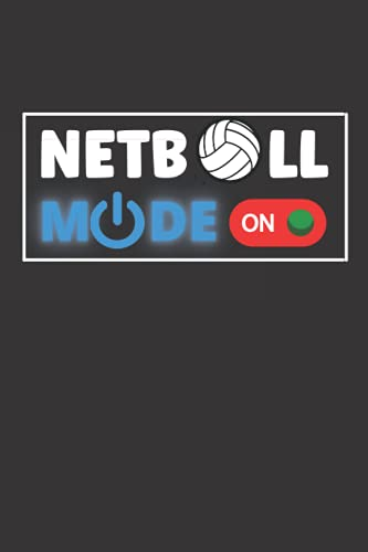 Netball Mode On: Cute Notebook Gift For Netball Players, Coaches, Fans and Anyone Who Loves The Sport