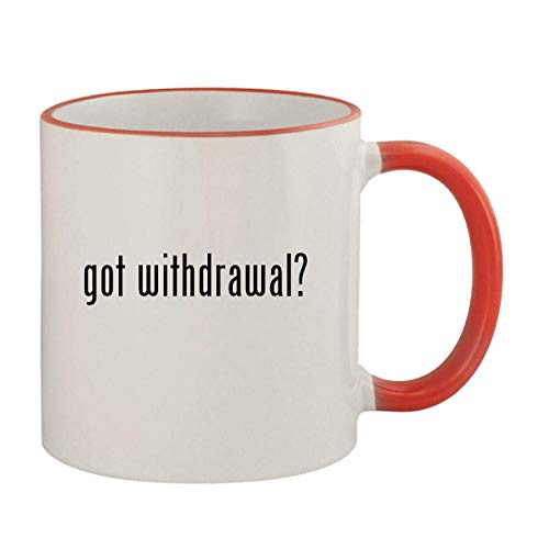got withdrawal? - 11oz Ceramic Colored Rim & Handle Coffee Mug, Red