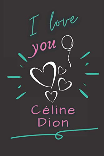 """i love you Céline Dion: Charming Blank Lined Notebook for famous singer Céline Dion fans, Top Great gift idea in life's best moments, or keep it for ... (6"""" x 9"""") & 120 pages for Multiple uses."""