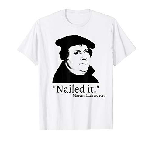 Nailed It - lustiges Martin Luther Sprichwort Hemd T-Shirt