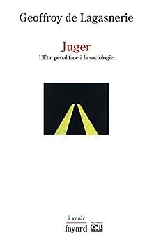 Juger: L'État pénal face à la sociologie (Histoire de la Pensée) (French Edition) by [Geoffroy de Lagasnerie]