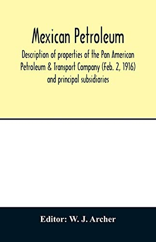 Mexican petroleum, description of properties of the Pan American Petroleum & Transport Company (Feb. 2, 1916) and principal subsidiaries