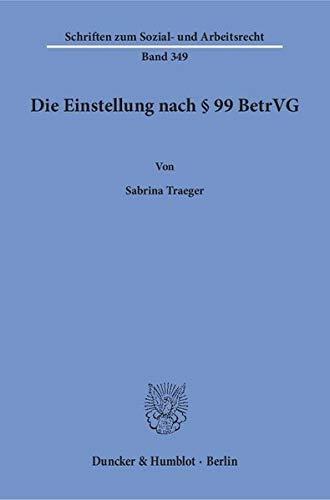 Die Einstellung nach § 99 BetrVG. (Schriften zum Sozial- und Arbeitsrecht)