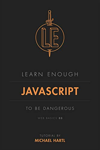 Learn Enough JavaScript to Be Dangerous: A tutorial introduction to JavaScript (Web Basics Book 3)