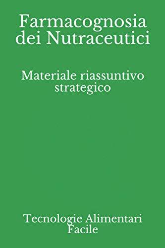 Farmacognosia dei Nutraceutici: Materiale riassuntivo strategico