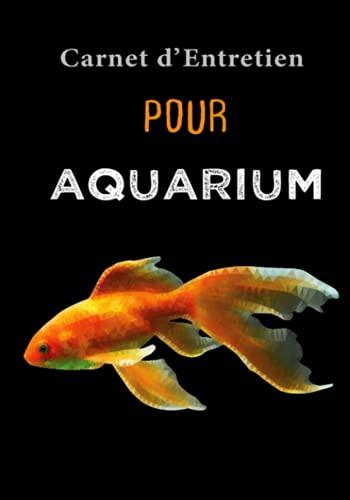 Carnet d'entretien pour aquarium: Journal de bord pour entretien et maintenance de votre aquarium | Qualité de l'eau et santé de vos poissons | Cadeau idéal pour passionné d'Aquariophilie