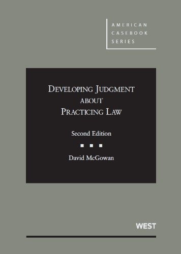 Developing Judgment About Practicing Law, 2d (American Casebook Series)