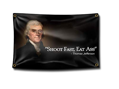 Banger - Thomas Jefferson Shoot Fast, Eat Ass Funny Quote 3x5 Flag Banner for College Dorm Rooms