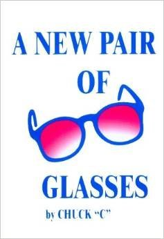 A New Pair Of Glasses By Chuck'C' (Chamberlain) (Author) + Free Bookmark/Wallet Card 12 Step & 12 Traditions!!!
