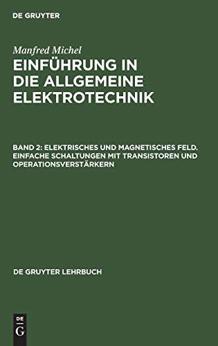 Einführung in die allgemeine Elektrotechnik: Elektrisches und magnetisches Feld. Einfache Schaltungen mit Transistoren und Operationsverstärkern (De Gruyter Lehrbuch)