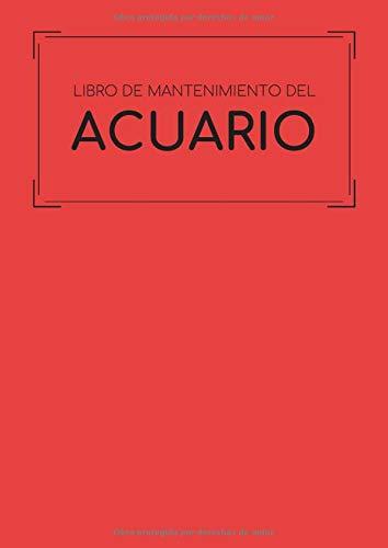 Libro de Mantenimiento del Acuario: Este cuaderno te permitirá llevar un registro completo del mantenimiento y la limpieza de tu acuario | Formato A4 ... de tu pecera y de la salud de tus peces