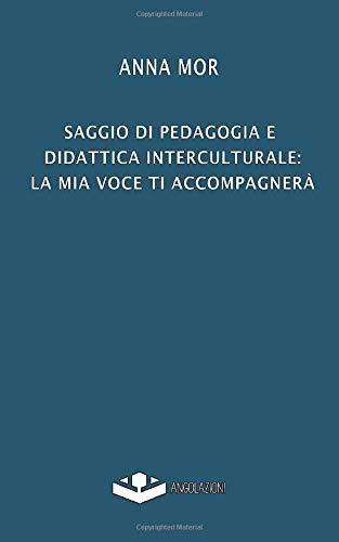 SAGGIO DI PEDAGOGIA E DIDATTICA INTERCULTURALE: LA MIA VOCE TI ACCOMPAGNERÀ