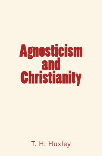 Compare Textbook Prices for Agnosticism and Christianity  ISBN 9781530509546 by Huxley, T. H.