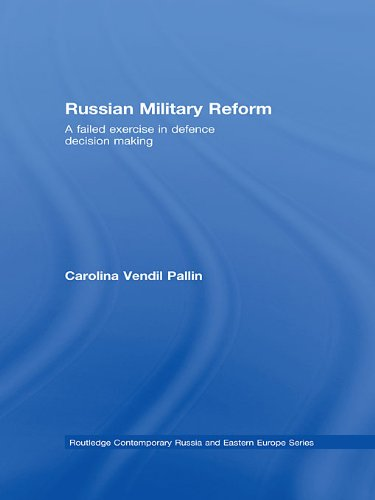 Russian Military Reform: A Failed Exercise in Defence Decision Making (Routledge Contemporary Russia and Eastern Europe Series Book 14) (English Edition)