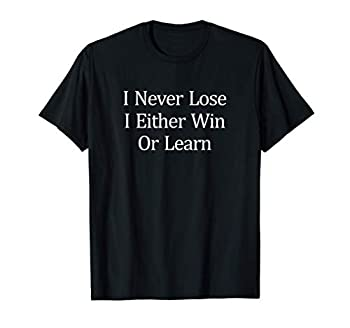 I Never Lose - I Either Win Or Learn - T-Shirt