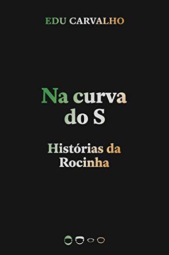 Na curva do S: Histórias da Rocinha