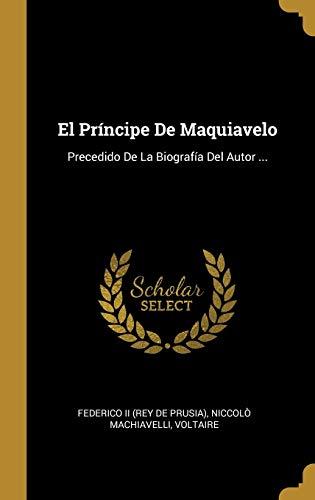 El Príncipe De Maquiavelo: Precedido De La Biografía Del Autor ...