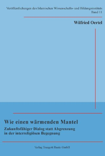 Wilfried Oertel Wie einen wärmenden Mantel (Veröffentlichungen des Islamischen Wissenschafts- und Bildungsinstituts 11)