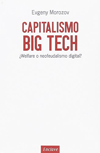 Capitalismo Big Tech: ¿Welfare o neofeudalismo digital?: 26