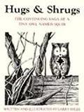 Hugs and Shrugs: The Continuing Saga of a Tiny Owl Named Squib