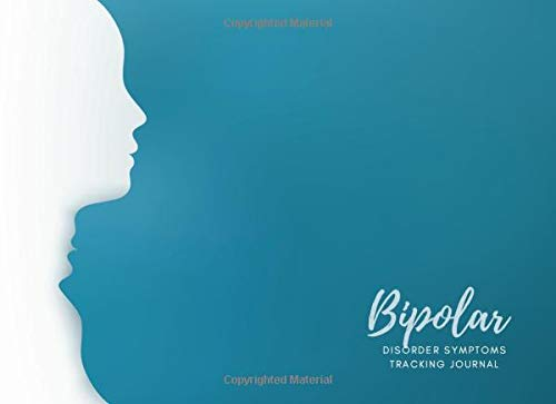 Bipolar Disorder Symptoms Tracking Journal: Monitor Your Emotions and General Wellbeing, Keep Track of Bipolar Symptoms, Medication, Coping Skills, ... (Bipolar Disorder Tracker, Band 10)