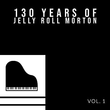 130 Years Of Jelly Roll Morton (Vol. 1)
