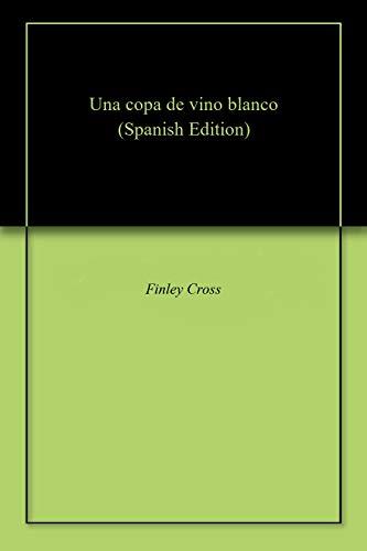 Una copa de vino blanco (Spanish Edition)