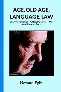 Age, Old Age, Language, Law: a Dysfunctional, Often Harmful, Mix and How to Fix It
