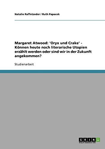 Margaret Atwood: 'Oryx und Crake' - Können heute noch literarische Utopien erzählt werden oder sind wir in der Zukunft angekommen?