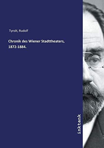 Tyrolt, R: Chronik des Wiener Stadttheaters, 1872-1884.
