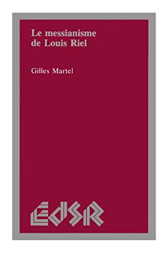 Le Messianisme De Louis Riel (Sciences Religieuses, Vol 4)