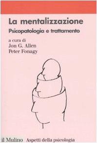 La mentalizzazione. Psicopatologia e trattamento