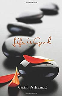 LIFE IS GOOD Gratitude Journal: Zen stones - 365 Days to Cultivate an Attitude of Gratitude (180 pages, 5.5 x 8.5) Productivity notebook with Motivational quotes (Self-esteem journal)