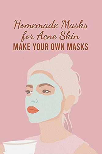 Homemade Masks for Acne Skin: Make Your Own Masks: DIY Organic Beauty Recipes (English Edition)