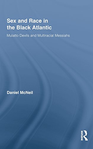 Sex and Race in the Black Atlantic: Mulatto Devils and Multiracial Messiahs (Routledge Studies on African and Black Diaspora)