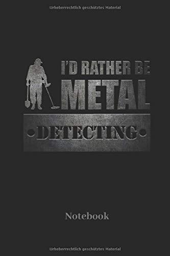 I'D Rather Be Metal Detecting Notebook: Liniertes Notizbuch für Schatzsucher Sondengeher und Metall Detektor Fans - Notizheft Geschenk für Männer, Frauen und Kinder