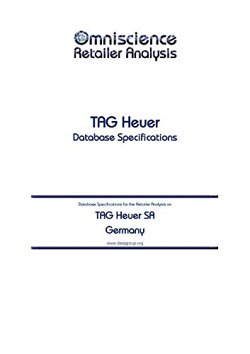 TAG Heuer SA - Germany: Retailer Analysis Database Specifications (Omniscience Retailer Analysis - Germany Book 93267) (English Edition)