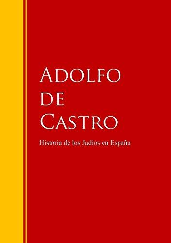 Historia de los Judíos en España: desde los tiempos de su establecimiento hasta principios del presente siglo (Biblioteca de Grandes Escritores)