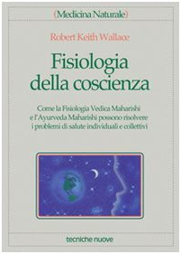 Fisiologia della coscienza. Come la fisiologia vedica...