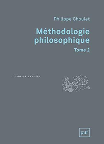 Méthodologie philosophique : Tome 2