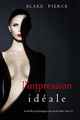 L'Impression Idéale (Un thriller psychologique avec Jessie Hunt, tome 13) (French Edition)