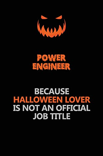 Power Engineer Because Halloween Lover Is Not An Official Job Title: Halloween Scary Pumpkin Jack O'Lantern 120 Pages 6x9 Blank Lined Paper Notebook Journal