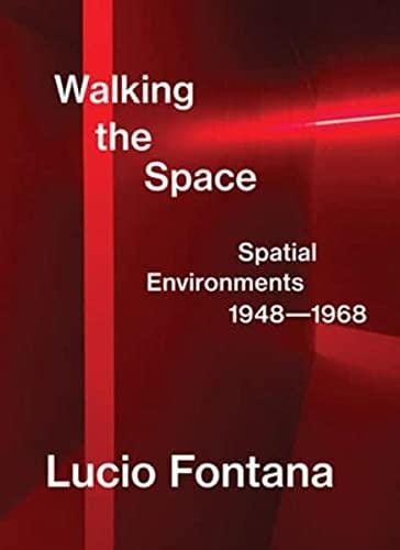 Lucio Fontana: Walking the Space: Spatial Environments, 1948-1968
