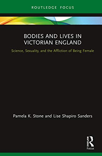 Bodies and Lives in Victorian England: Science, Sexuality, and the Affliction of Being Female (English Edition)